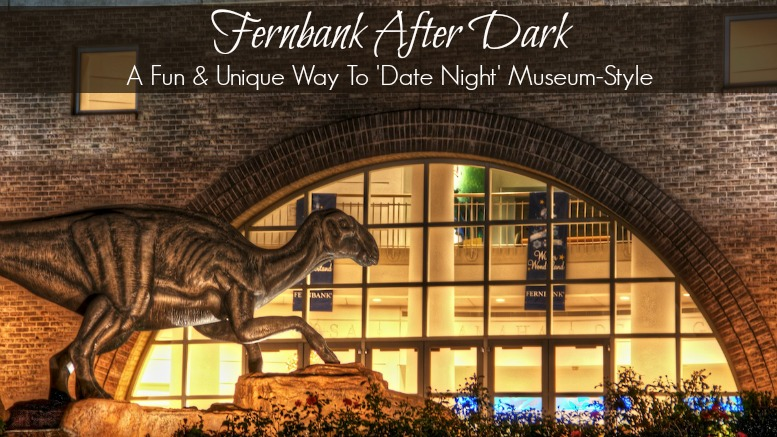 Fernbank After Dark: A Fun & Unique Way To 'Date Night' Museum-Style