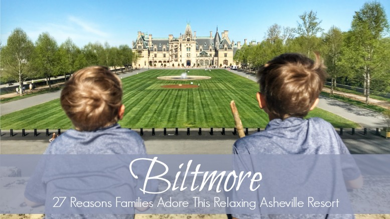 Biltmore: 27 Reasons Families Adore This Relaxing Asheville Resort